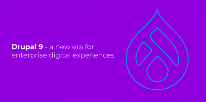 Drupal 9 - a new era for enterprise digital experiences